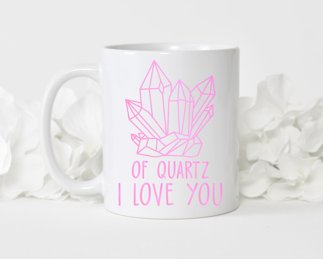Of Quartz I love you