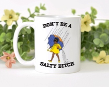 "Load image into Gallery viewer, ""Don't be a Salty Bitch"""
