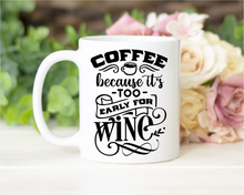"Load image into Gallery viewer, ""Coffee because it's too early for Wine"""
