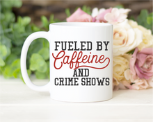 Load image into Gallery viewer, Fueled by Caffeine and Crime Shows