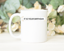 "Load image into Gallery viewer, ""IT IS YOUR BIRTHDAY."""