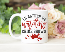 "Load image into Gallery viewer, ""I'd rather be watching crime shows"""