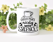 Load image into Gallery viewer, Coffee Pairs Nicely With Silence