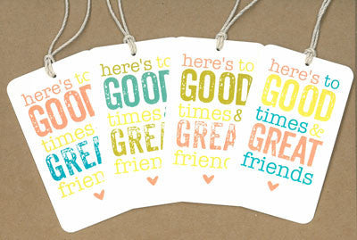 Good Times Great Friends Say Anything Gift/Wine Tags