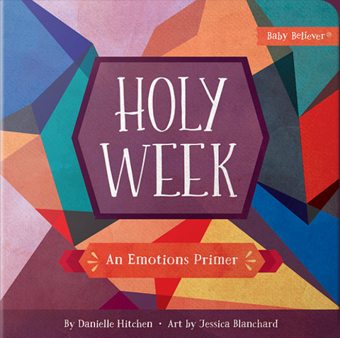 Holy Week | An emotions primer by Danielle Hitchen