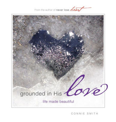 Grounded in His Love | Life Made Beautiful | Connie Smith