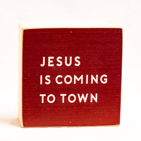 6x6 Wood Block Sign | Jesus is coming to town