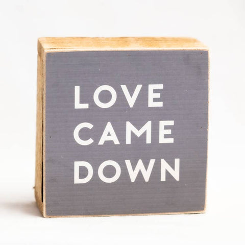 6x6 Wood Block Sign | Love Came Down