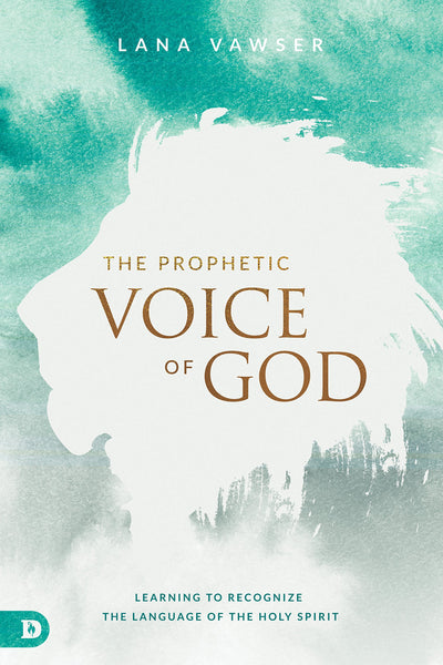 The Prophetic Voice of God by Lana Vawser