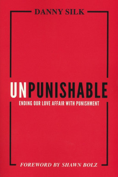 Unpunishable: Ending Our Love Affair With Punishment and Building a Culture of Repentance, Restoration and Reconciliation