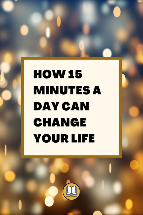 How 15 Minutes A Day Can Change Your Life