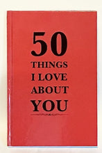 Load image into Gallery viewer, 50 Things  I Love About You Lined gift journal