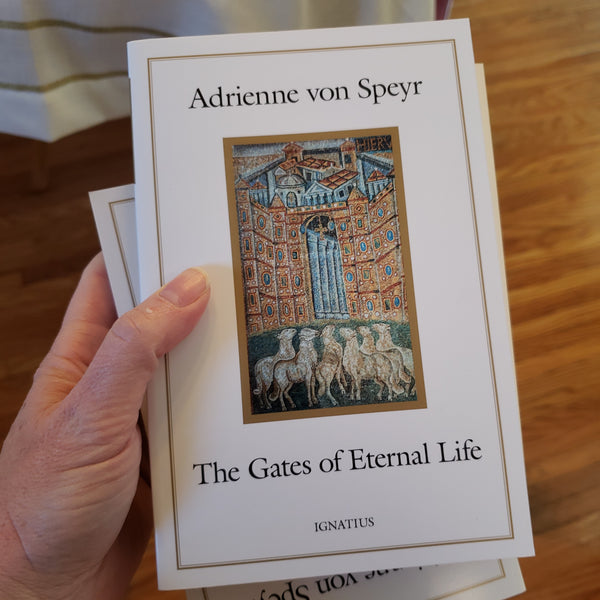 The Gates of Eternal Life Adrienne Von Speyr s