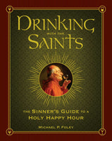 Drinking with The Saints The Sinner's Guide to a Holy Happy Hour by Foley