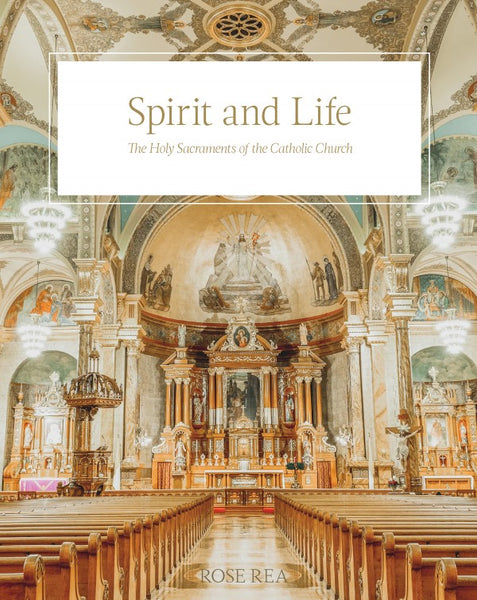Spirit and Life of the Holy Sacraments of the Catholic Church