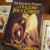 The Dolorous Passion of Jesus Christ by Anne Catherine Emmerich