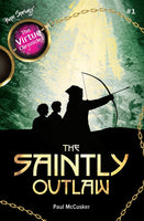 The Virtue Chronicles - Saintly Outlaw by Paul McCusker