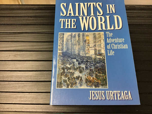 Saints in the World by Fr Jesus Urteaga