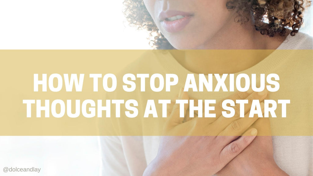 How to Stop Anxious Thoughts at the Start