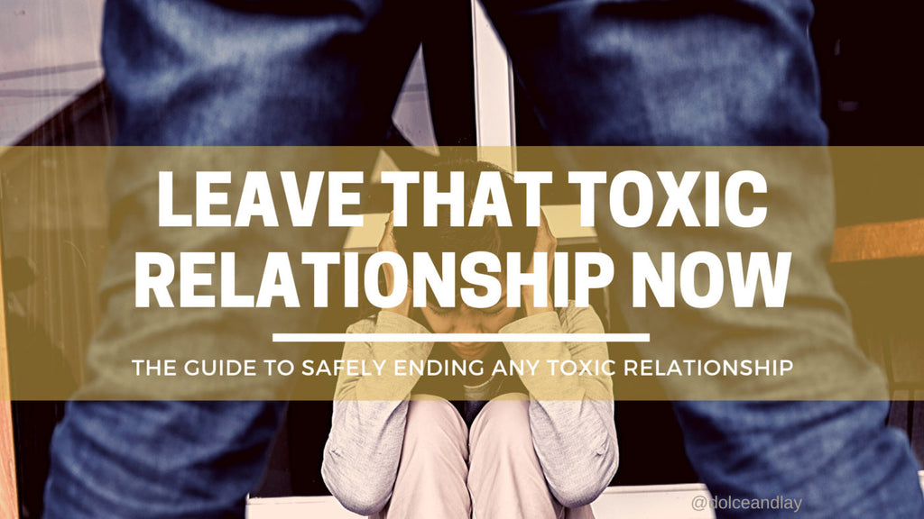 Leave that toxic relationship