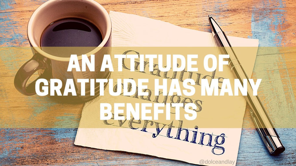 An Attitude of Gratitude has Many Benefits