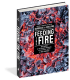 Feeding the Fire - Recipes and Strategies for Better Barbecue and Grilling