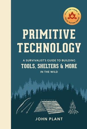 Primitive Technology: A Survivalist's Guide to Building Tools, Shelters, & More in the Wild by John Plant