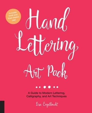 Hand Lettering Art Pack  A Guide to Modern Lettering, Calligraphy, and Art Techniques By Lisa Engelbrecht