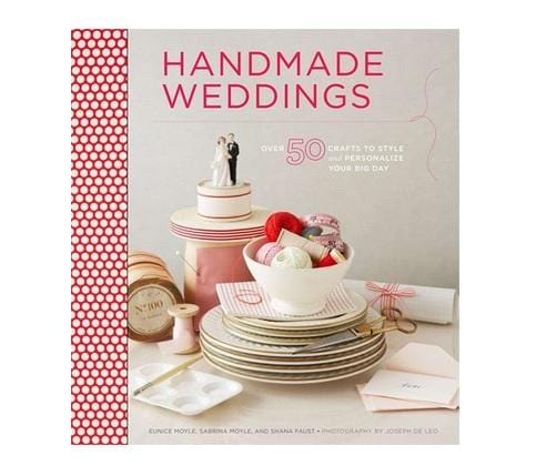Handmade Weddings: More than 50 Crafts to Style and Personalize Your Big Day