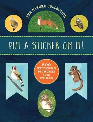 The Nature Collection: Put a Sticker On It! 500 Artisanal Stickers for You to Decorate Your World By Kelsey Oseid
