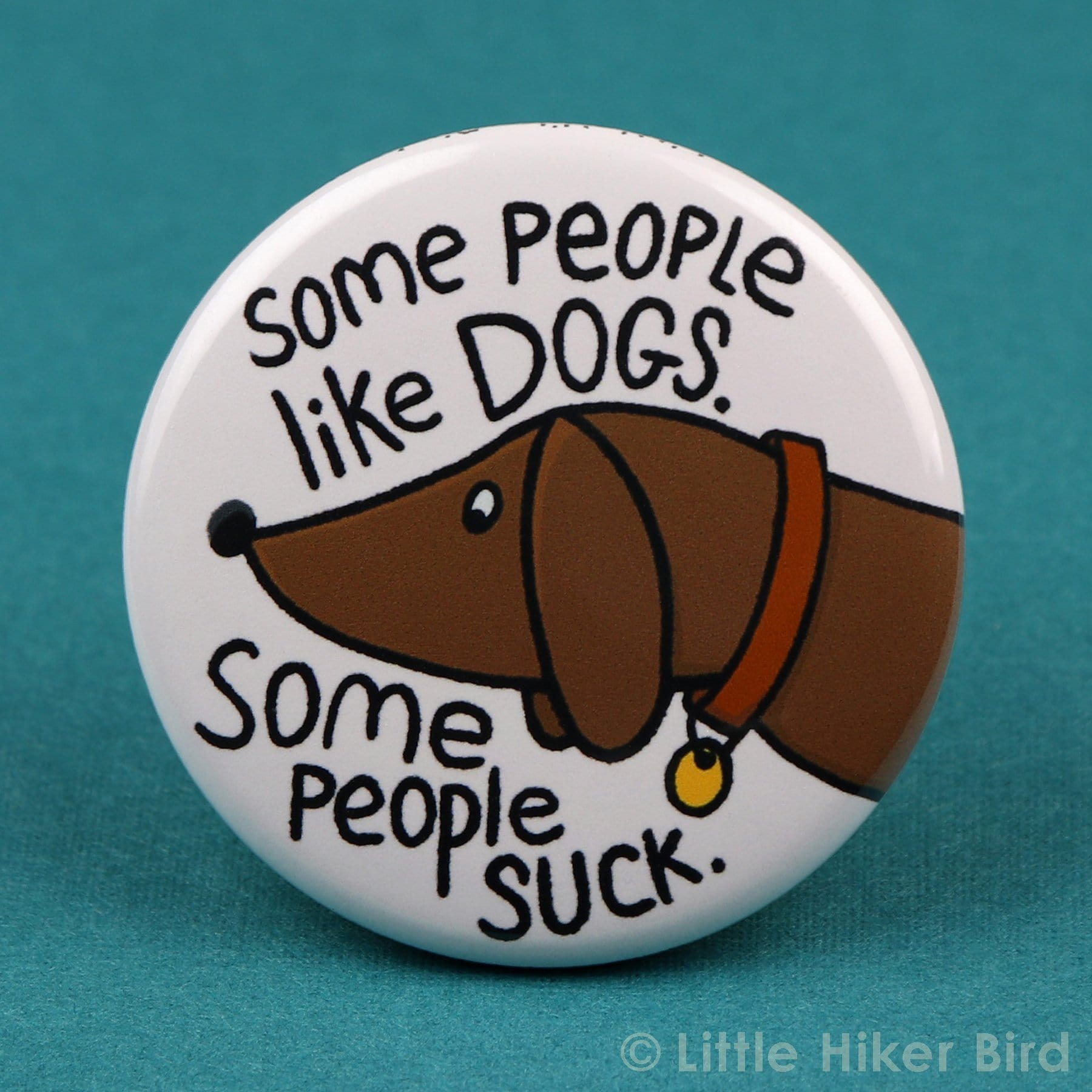 Some People Like Dogs Button Pin or Magnet
