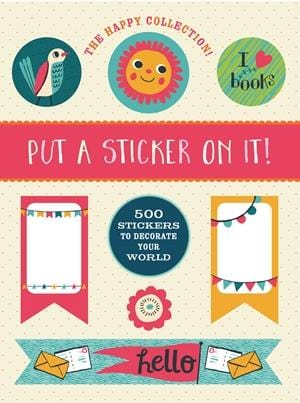 The Happy Collection: Put a Sticker On It! 500 Artisanal Stickers for you to Decorate Your World By Allison Cole