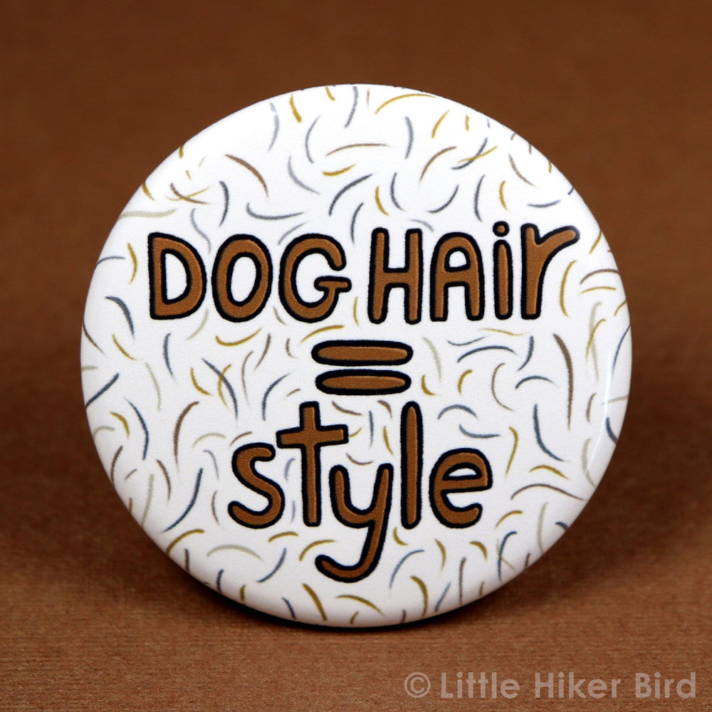 Dog Hair = Style Button Pin