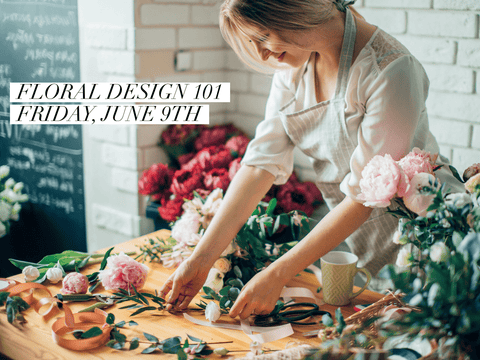 Floral Design 101 Workshop - June 8, 2018