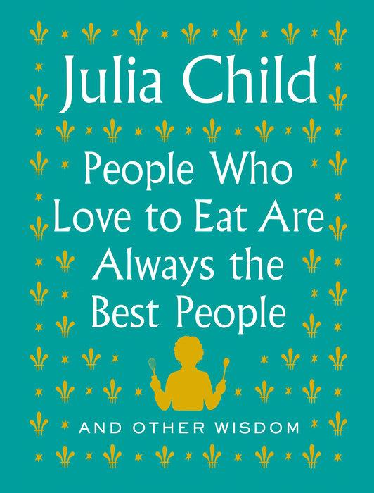 People Who Love to Eat Are Always the Best People Book Penguin Random House