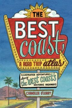 The Best Coast: A Road Trip Atlas Illustrated Adventures along the West Coast's Historic Highways
