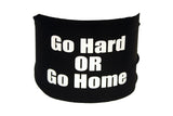 Sayings - Go Hard or Go Home