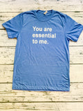 You are essential to me tee shirt perfect for letting others know they are important no matter social distancing