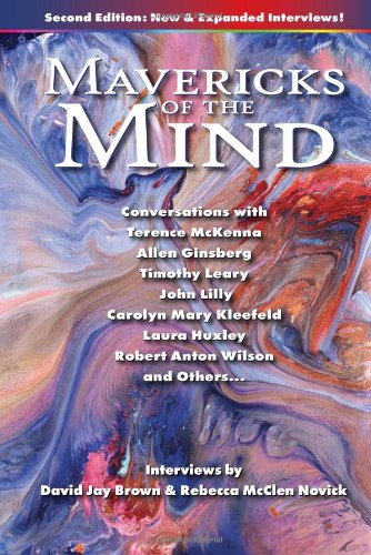 Mavericks of the Mind: Conversations with Terence McKenna, Allen Ginsberg, Timothy Leary, John Lilly, Carolyn Mary Kleefeld, Laura Huxley, Robert Anton Wilson, and Others (Second Edition)