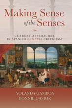 "Load image into Gallery viewer, ""Making Sense of the Senses: Current Approaches in Spanish Comedia Criticism,"" edited by Yolanda Gamboa and Bonnie Gasior"
