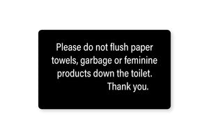Do Not Flush engraved signs. Engraved white text on a black background. Signs are ideal for use in public bathrooms and in hotel guest rooms. www.citygrafx.com