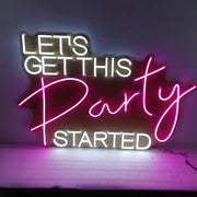 Let's Get This Party Started Neon Sign