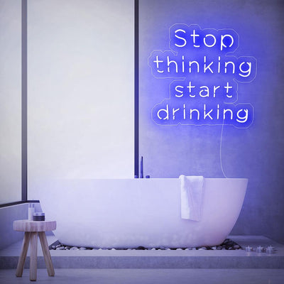 Stop Thinking Start Drinking Neon Sign