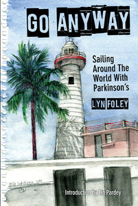 Go Anyway: Sailing Around the World with Parkinson's by Lyn Foley