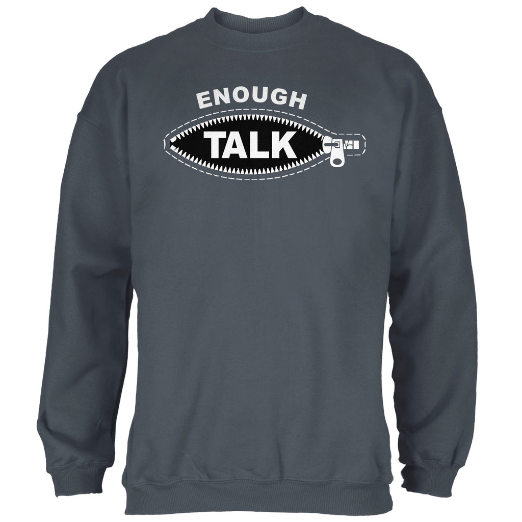 Enough Talk Sweatshirt