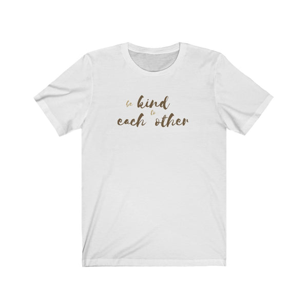 """Be Kind to Each Other"" Unisex Tee"
