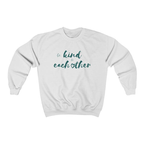 """Be Kind to Each Other"" Unisex Sweatshirt"