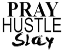 Pray Hustle Slay