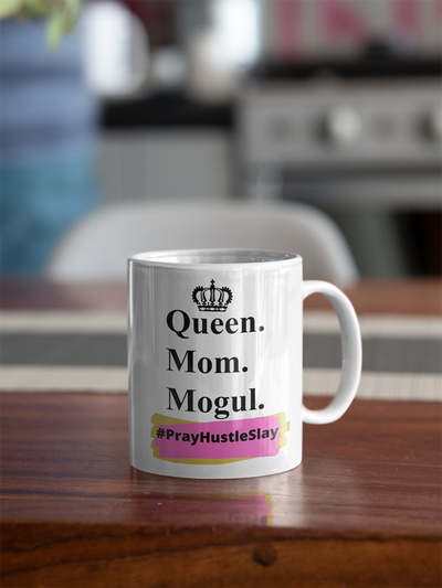PRAY HUSTLE SLAY QUEEN MOGUL MOM EDITION 11OZ MUG - Pray Hustle Slay
