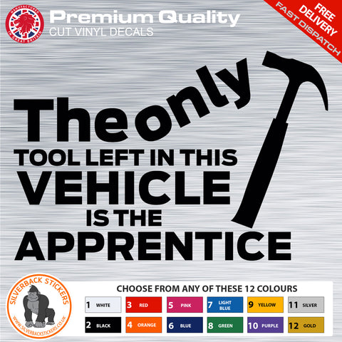 Apprentice van sticker | Only tool left in the vehicle is the apprentice | Funny van sticker | Funny van decal | van bumper sticker